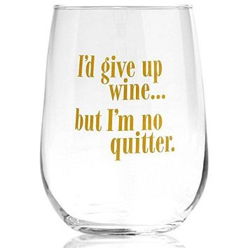 Funny Wine Glass  Id Give Up Wine But Im No Quitter  Fun Gift for Wine Lovers  Mother Sister Friend Birthday Mothers Day Christmas 17oz