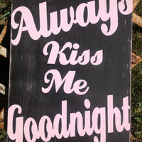 ALWAYS Kiss Me Goodnight - Love Sign, Wedding Sign, Bridal sign, Photo prop, Home decor, Nursery Decor