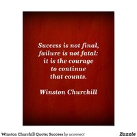 Winston Churchill Quote; Success Poster. Success is not final, failure is not fatal: it is the courage to continue that counts. - Winston Churchill Quote. Drama on The Cedrus