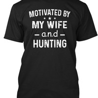 Motivated By My Wife And Hunting Shirt