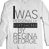 I Was Personally Victimized By Regina George Long Sleeve!-T-Shirt 2XL |