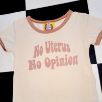 SWEET LORD O'MIGHTY! NO UTERUS NO OPINION RINGER TEE IN NUDE