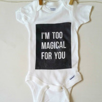 I'm too magical for you quote baby Onesuit for baby girls and baby boys newborn, 6 months, 12 months, 18 months