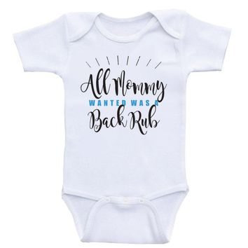 "Funny Onesuits For Babies ""All Mommy Wanted Was A Back Rub"" Funny Unisex Baby Clothes"