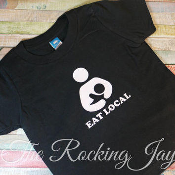 Eat Local - Breastfeeding shirt - breastmilk shirt, nursing shirt