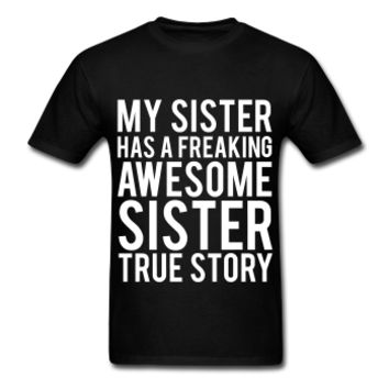 My Sister Has A Freaking Awesome Sister True Story, Unisex Graphic T-Shirt