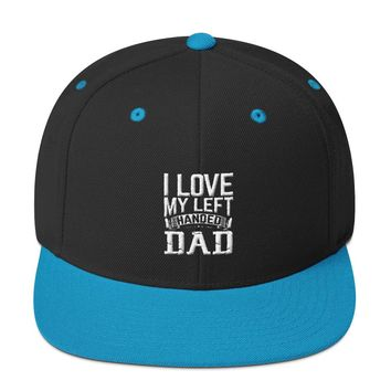 I Love My Left Handed Dad Snapback Hat