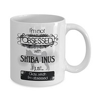Not Obsessed With Shiba Inus Mug for Dog Lovers
