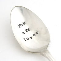 You Are Loved, Hand stamped spoon. Vintage silverplated utensil for a unique gift idea. MADE TO ORDER, next day shipping