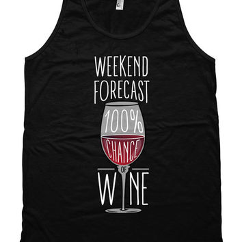 Funny Drinking Tank Weekend Forecast 100% Chance Of Wine Tank Top Drinking Gifts  American Apparel Tank Wine Lover Gift Unisex Tank WT-122