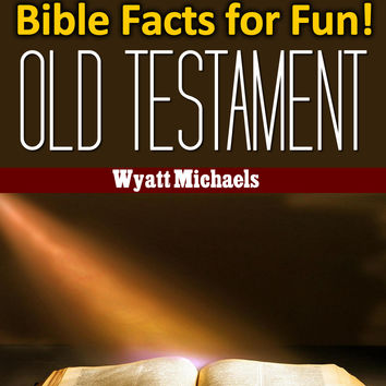 Bible Facts for Fun! Old Testament