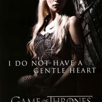 Game of Thrones I Do Not Have A Gentle Heart Poster