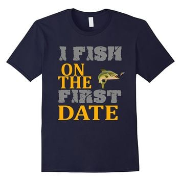 I Fish On The First Date Shirt Fishing