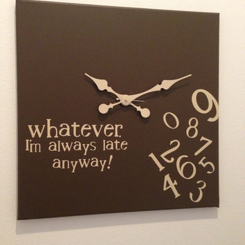 Whatever, I'm always late anyway clock