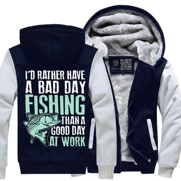 I'D Rather Have A Bad Day Fishing Than A Good Day At Work, Fishing Fleece Jacket
