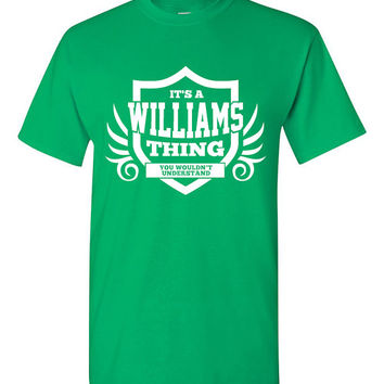 It's a Williams Thing You Wouldn't Understand Shirt (ANY NAME) Last Name Shirt Surname Last Name Pride Family Reunion T-Shirt Modern BD-141