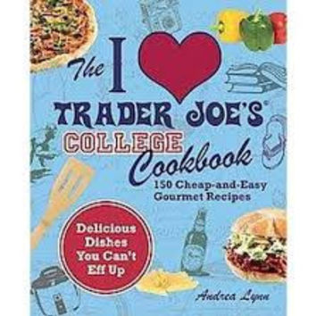 I LOVE TRADER JOES COLLEGE COOKBOOK