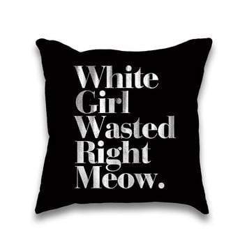 White Girl Wasted Right Meow Typography Throw Pillow