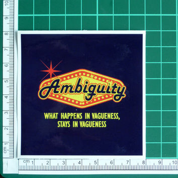 What Happens In Vagueness Stays In Vagueness Ambiguity Sticker Decal