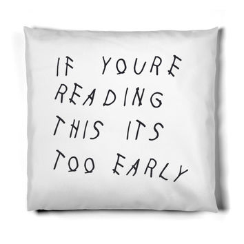 If You're Reading This It's Too Early Pillow