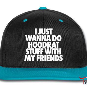 I Just Wanna Do Hoodrat Stuff With My Friends Snapback