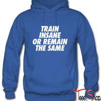 Train Insane Or Remain The Samev Hoodie
