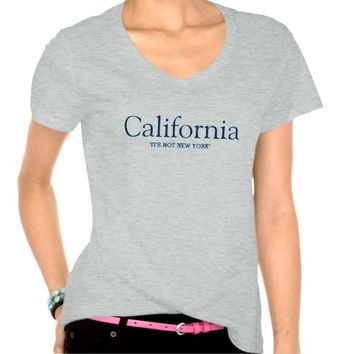 California, it's not New York T-shirts