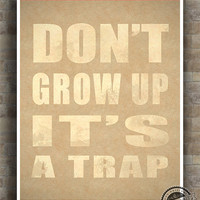 Don't grow up Print, trap Inspirational Quote Poster, grown up typography, wall art, decor, wall quote, 8x10, 11x14, 16x20, 17x22