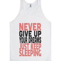 Never Give Up Your Dreams Just Keep Sleeping-Unisex White Tank