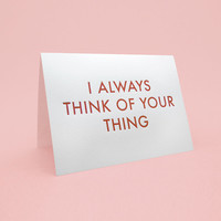 Funny Valentine's Day Card w/ Envelope - 5x7 debossed - I always think of your thing