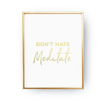Don't Hate Meditate, Meditate Print, Yoga Sign, Typography Print, Home Decor, Wellness Artwork, Health Quote, Stress Release, Real Gold Foil
