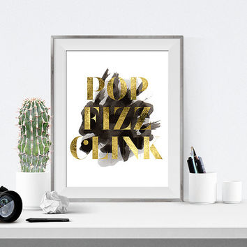 Pop Fizz Clink, Gold Foil Print, Gold Print, Gold foil printable, Pop fizz clink print, College dorm decor, bridal shower decor, gold, black