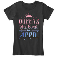 Queens Are Born In April Tee