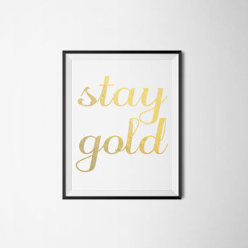 Stay Gold Foil Wall Art - The Outsiders Inspirational Quote Poster - Bedroom Art Poster Printable -