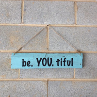 Hanging Pallet Sign - Be You Tiful Sign, Beach Decor, Rustic Decor, Inspirational, Girl, Teenager, Home, Office, Bedroom