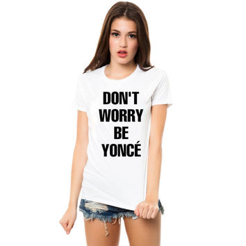 dont worry be yonce women tshirt ----- size S,M,L,XL,2L,3XL