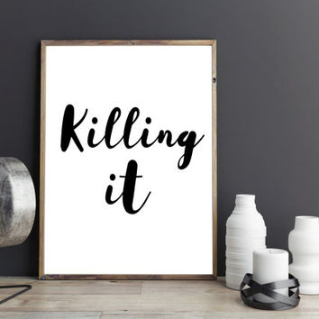 PRINTABLE Art, Killing It, Inspirational Art,Typography Poster,Funny Art,Nursery Decor,Black And White,Printable Quote,Dorm Room Decor