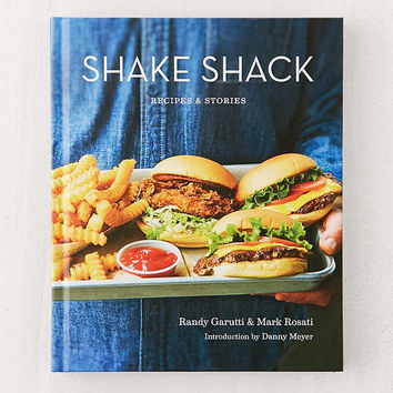 Shake Shack: Recipes & Stories By Randy Garutti & Mark Rosati | Urban Outfitters