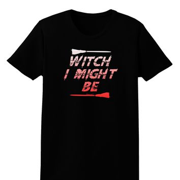 Witch I Might Be Womens Dark T-Shirt by TooLoud