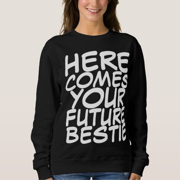Your Future Bestie Sweatshirt