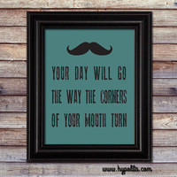 Your Day Will Go the Way the Corners of Your Mouth Turn 8x10 Print - Pick Your Colors - - Motivational Print - Inspirational Poster