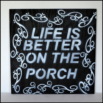 Painted Wood Sign, Porch Sign, Life is Better on the Porch, Wall Art/Decor/Home Decor, Indoor/Outdoor Sign
