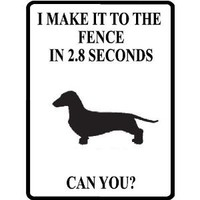 "10""x14"" 1 mil thin plastic I MAKE IT TO THE FENCE IN 2.8 SECONDS. CAN YOU? Dog lover Dachshund novelty aluminum parkng sign great indoors or outdoors"