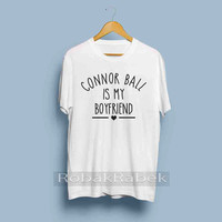 Connor ball is my boyfriend  - High Quality Tshirt men,women,unisex adult