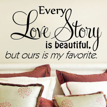 Every Love Story is Beautiful.. But ours is my favorite Vinyl Wall Decal Sticker Art