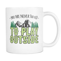 You are Never Too Old to Play Outside - 11oz. Mug