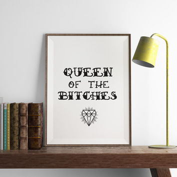 Queen of the Bitches Print | Closet Art | Kitchen Wall Art | Art Printable | Printable Wall Art | PDF Download | Funny Art