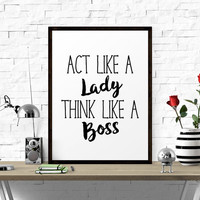 Inspirational Quote, Act Like A Lady Think Like A Boss, Black And White Quote, Typography Art Print, Dorm Poster, Home Decor, Office Decor