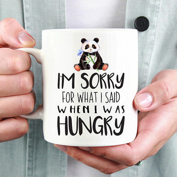 I'm Sorry For What I Said When I Was Hungry, Ceramic mug, 11 or 15 Ounce Mug, Cute Quote Mug, Cute Panda Mug, Funny Mug, Hangry Mug