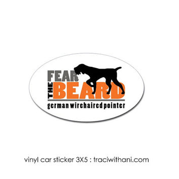 Fear the Beard - German Wirehaired Pointer Vinyl Car Sticker: Decal, GWP, German Wirehair, Pointer, Hunting, Dog, Sticker, Bumper. Car.